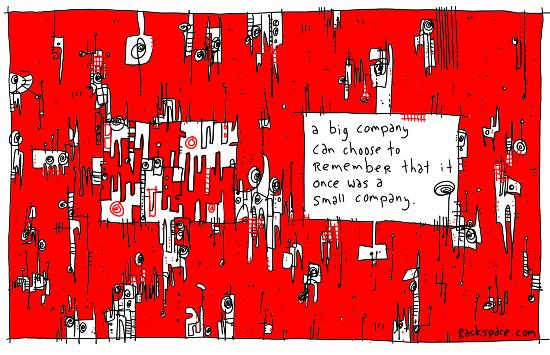 """A big company can choose to remember that it was once a small company."""